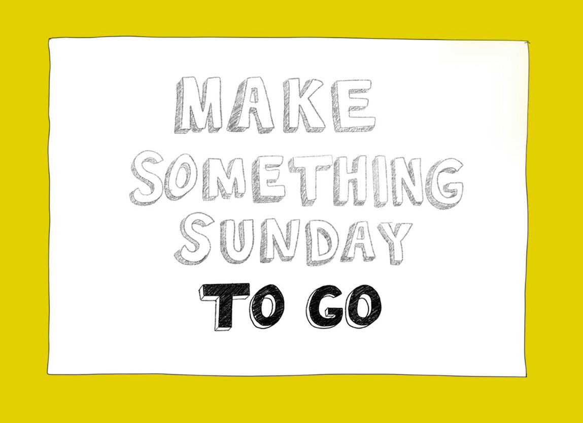 """Block letters spell out 'Make Something Sunday' in grey and """"To Go' in black. The text is written on a white sheet of paper surrounded by a yellow background."""